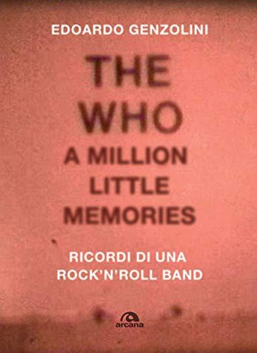 The Who. A million little memories: Ricordi di una rock'n'roll band