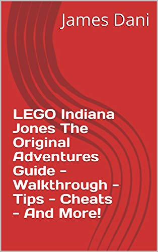 LEGO Indiana Jones The Original Adventures Guide - Walkthrough - Tips - Cheats - And More! (English Edition)