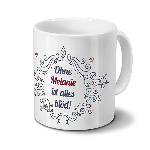 Tasse mit Namen Melanie - Motiv Ohne Melanie ist alles blöd - Ornamente Design - Namenstasse, Kaffeebecher, Mug, Becher, Kaffeetasse - Farbe Weiß