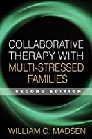 Collaborative Therapy with Multi-Stressed Families, Second Edition (The Guilford Family Therapy Series) by William C. Madsen(2007-02-06)