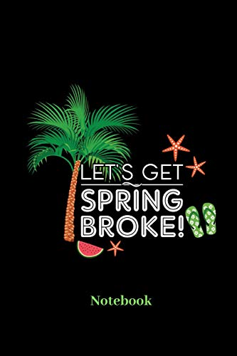 Lets Get Spring Broke Notebook: Lined journal for vacation, cruise, weekend and holiday fans - paperback, diary gift for men, women and children