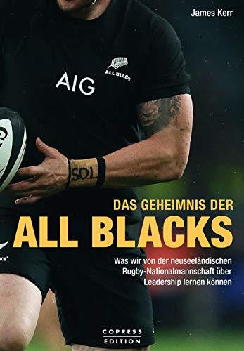 Das Geheimnis der All Blacks: Was wir von der neuseeländischen Rugby-Nationalmannschaft über Leadership lernen können.