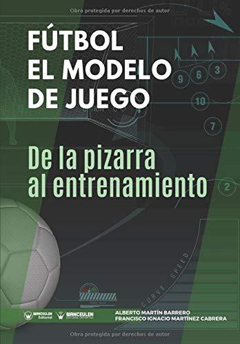 Fútbol el modelo de Juego: De la pizarra al entrenamiento (Spanish Edition)