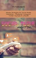 Social Media Marketing: Master Strategies for Social Media Marketing - Facebook, Instagram, Twitter, YouTube & LinkedIn