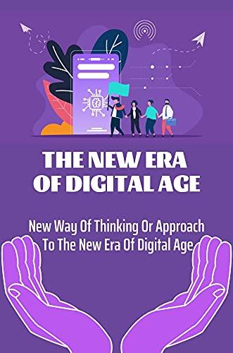 The New Era Of Digital Age: New Way Of Thinking Or Approach To The New Era Of Digital Age: Qi Mindset (English Edition)