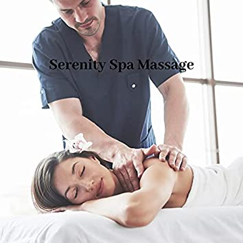 Serenity Spa Massage: Relaxation Music for Moment of Pleasure, Wellness for Mind and Body