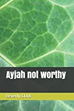 Ayjah Not Worthy By Beverly Clark