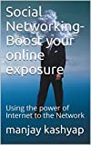 Social Networking-Boost your online exposure: Using the power of Internet to the Network (English Edition)
