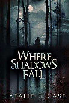 Where Shadows Fall (Shades and Shadows Book 3) by [Natalie J. Case]