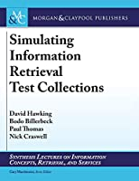 Simulating Information Retrieval Test Collections (Synthesis Lectures on Information Concepts, Retrieval, and Services)