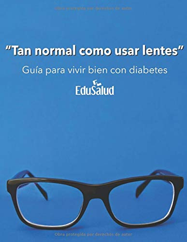 Tan normal como usar lentes: Guía para vivir bien con diabetes (Spanish Edition)