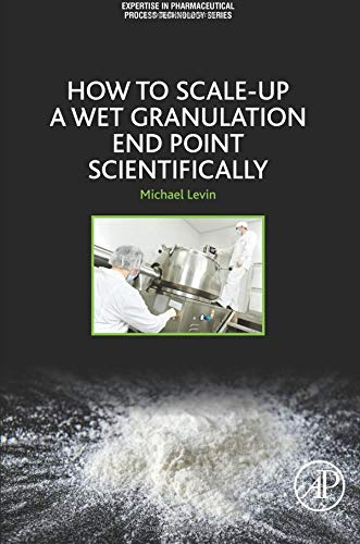 How to Scale-Up a Wet Granulation End Point Scientifically (Expertise in Pharmaceutical Process Technology)