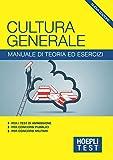 Hoepli Test. Cultura generale. Manuale di teoria ed esercizi per i test di ammissione, per i concorsi pubblici, per i concorsi militari