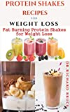 PROTEIN SHAKES RECIPES FOR WEIGHT LOSS : Delicious Protein Shake Recipes to Easy Boost Your Protein Intake And Lose Weight Includes Meal Replacement Plan