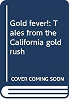Gold Fever!: Tales from the California Gold Rush