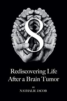 8: Rediscovering Life After a Brain Tumor by [Nathalie Jacob, Simon Gilbert]