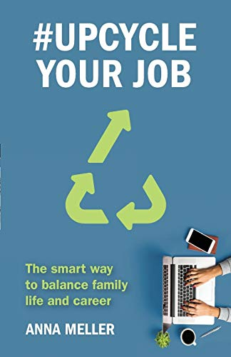 #Upcycle Your Job: The smart way to balance family life and career