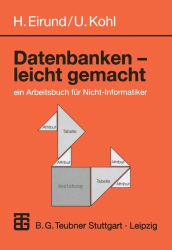 Datenbanken - leicht Gemacht: ein Arbeitsbuch für Nicht-Informatiker (Informatik & Praxis)