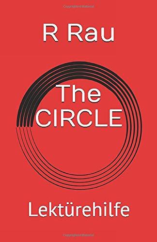 The CIRCLE: Lektürehilfe und Lernhilfe in englischer Sprache für die Oberstufe zum Buch THE CIRCLE von Dave Eggers