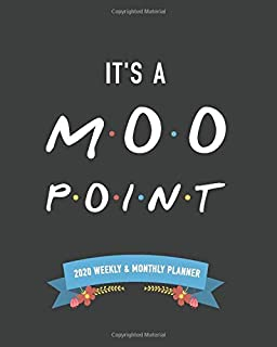 It's all a MOO point | 2020 Weekly & Monthly Planner: A Calendar for fans of the TV show Friends