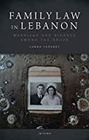 Family Law in Lebanon: Marriage and Divorce Among the Druze (Library of Modern Middle East Studies)