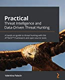 Practical Threat Intelligence and Data-Driven Threat Hunting: A hands-on guide to threat hunting with the ATT&CK™ Framework and open source tools