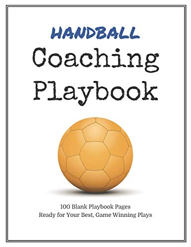 Handball Coaching Playbook: 100 Blank Templates for your Winning Plays, Drills and Training in a single Note Book