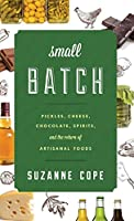 Small Batch: Pickles, Cheese, Chocolate, Spirits, and the Return of Artisanal Foods (Rowman & Littlefield Studies in Food and Gastronomy)
