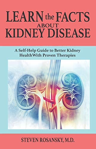 Compare Textbook Prices for LEARN the FACTS ABOUT KIDNEY DISEASE: A Self-Help Guide to Better Kidney Health With Proven Therapies  ISBN 9798565004571 by ROSANSKY M.D., STEVEN