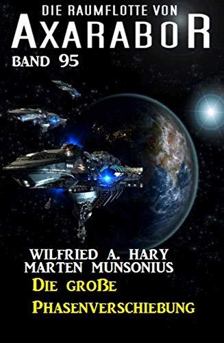 Die Raumflotte von Axarabor - Band 95 - Die große Phasenverschiebung