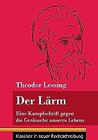 Der Laerm: Eine Kampfschrift gegen die Geraeusche unseres Lebens (Band 130, Klassiker in neuer Rechtschreibung)