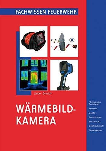 Wärmebildkamera: Physikalische Grundlagen - Sensoren - Geräte - Anwendungen - Brandeinsatz - Gefahrguteinsatz - Einsatzgrenzen (Fachwissen Feuerwehr) by Christof Linde (2013-11-07)