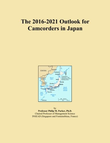 The 2016-2021 Outlook for Camcorders in Japan