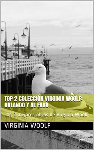 Top 2 Colección Virginia Woolf: Orlando y Al Faro: Las 2 mejores obras de Virginia Woolf (Spanish Edition)