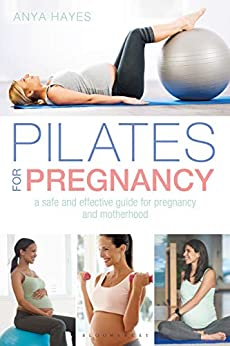 Pilates for Pregnancy: A safe and effective guide for pregnancy and motherhood by [Anya Hayes]