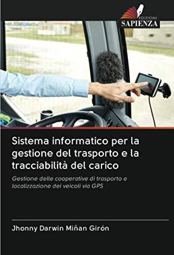 Sistema informatico per la gestione del trasporto e la tracciabilità del carico: Gestione delle cooperative di trasporto e localizzazione dei veicoli via GPS