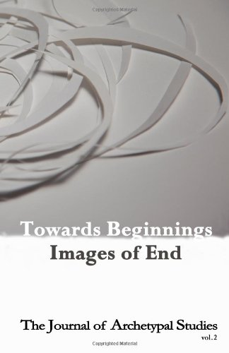 Towards Beginnings: Images of End (Full Color Edition) (The Journal of Archetypal Studies)