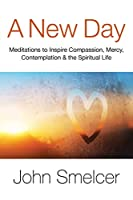 A New Day: Meditations to Inspire Compassion, Contemplation, Well-Being & the Spiritual Life