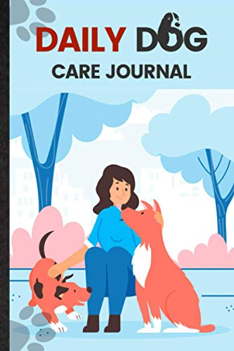 Daily Dog Care Journal. Organizer To Schedule Dog Care Weekly Task Routine: Easy To Use Tool For Dog Owners To Record Dog Everyday Tasks. Effective ... Caring For & Understanding Your Puppy And Dog