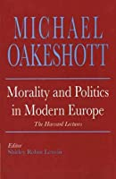 Morality and Politics in Modern Europe: The Harvard Lectures (Selected Writings of Michael Oakeshott)