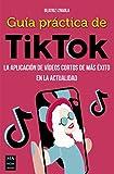 Guía Práctica De Tiktok: La aplicación de vídeos cortos de más éxito en la actualidad