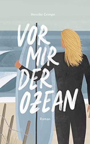 Vor mir der Ozean: Wie ich nach Wellen suchte und mich selbst fand (German Edition)