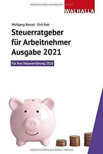 Steuerratgeber für Arbeitnehmer - Ausgabe 2021: Für Ihre Steuererklärung 2020; Inklusive Rabatt-Gutschein für die WISO-Steuersoftware; Walhalla Rechtshilfen