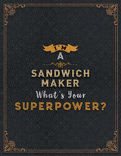 Sandwich Maker Lined Notebook - I\'m A Sandwich Maker What\'s Your Superpower Job Title Working Cover Daily Journal: Journal, Organizer, Passion, A4, ... x 27.94 cm, 8.5 x 11 inch, Finance, Wedding