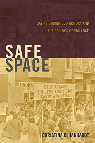 Safe Space: Gay Neighborhood History and the Politics of Violence (Perverse Modernities: A Series Edited by Jack Halbers