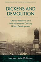 Dickens and Demolition: Literary Afterlives and Mid-Nineteenth-Century Urban Development (Edinburgh Critical Studies in Victorian Culture)