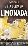 Dieta Detox da Limonada: Emagreça e Desintoxique o Seu Corpo Com a Dieta Master Cleanse (Portuguese Edition)