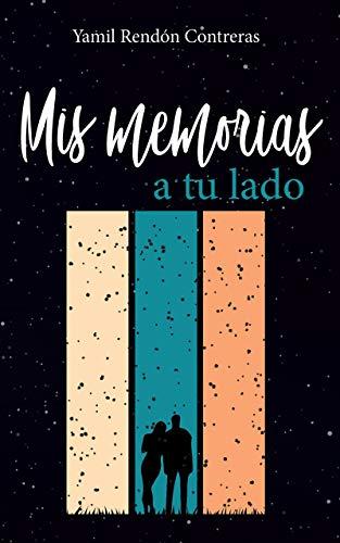 Mis memorias a tu lado de Yamil Rendón Contreras