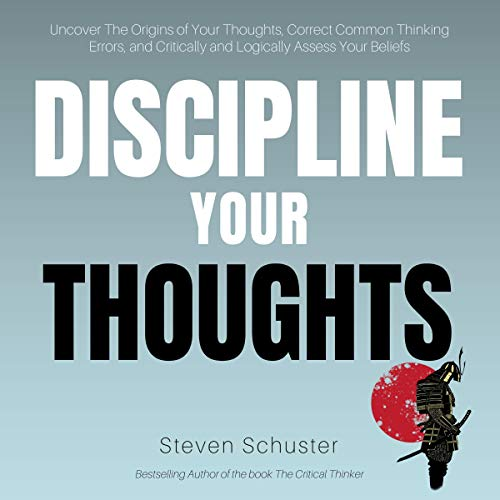 Discipline Your Thoughts     Uncover the Origins of Your Thoughts, Correct Common Thinking Errors, and Critically and Logically Assess Your Beliefs              By:                                                                                                                                 Steven Schuster                               Narrated by:                                                                                                                                 Russell Newton                      Length: 2 hrs and 34 mins     14 ratings     Overall 4.6
