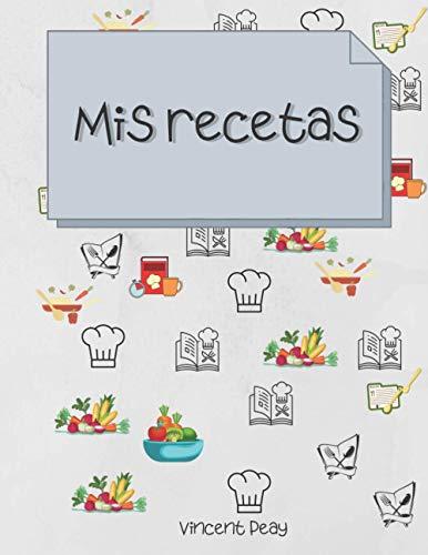 Mis recetas: Diario de recetas y organizador para mujeres, Diario de recetas en blanco para escribir | Reúne todas tus recetas en un solo libro